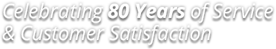 Celebrating 80 Years of Service & Customer Satisfaction
